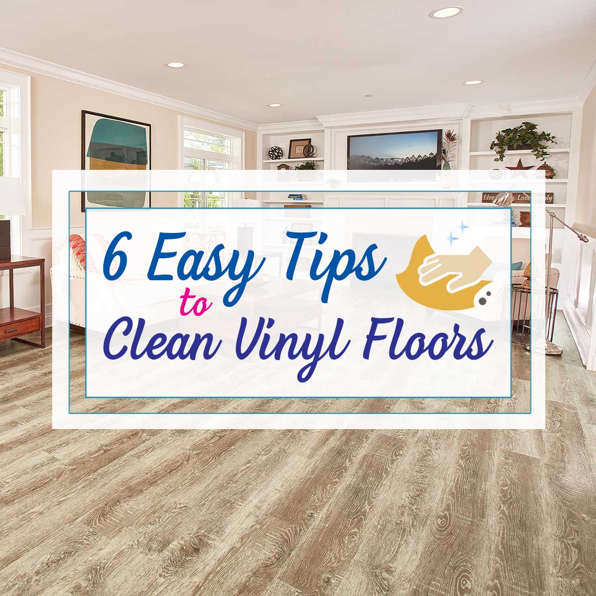 Don T Stress The Mess 6 Easy Tips To Clean Vinyl Floors Empire