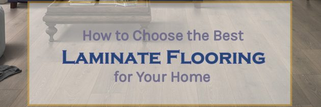 How to Choose the Best Laminate Flooring for Your Home