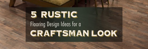 5 Rustic Flooring Design Ideas for a Craftsman Look
