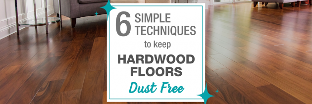 6 Simple Techniques to Keep Hardwood Floors Dust Free