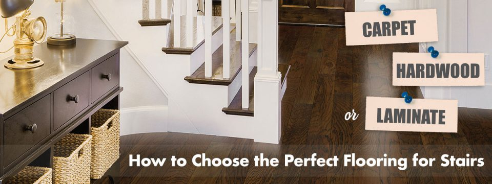 Carpet, Hardwood, or Laminate: How to Choose the Perfect Flooring for Stairs
