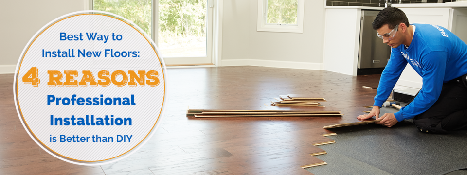 Best Way to Install New Floors: 4 Reasons Professional Installation is Better than DIY